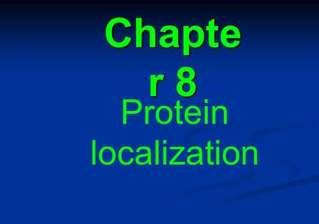 Chapte r 8 Protein localization. 8.1 Introduction 8.2 Chaperones may be required for protein folding 8.3 Post-translational membrane insertion depends.