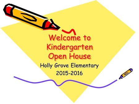 Welcome to Kindergarten Open House Holly Grove Elementary 2015-2016.