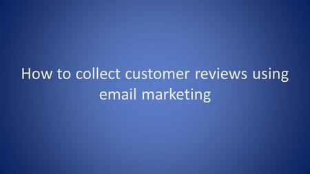 How to collect customer reviews using email marketing.