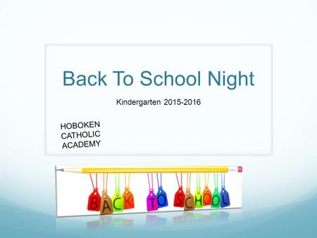 Back To School Night Kindergarten 2015-2016 HOBOKEN CATHOLIC ACADEMY.