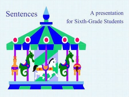 Sentences A presentation for Sixth-Grade Students.