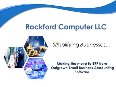 Rockford Computer LLC Simplifying Businesses… Making the move to ERP from Outgrown Small Business Accounting Software.