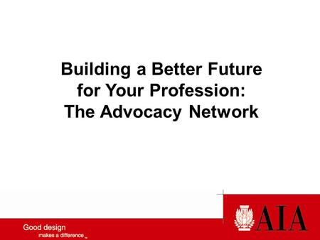 Building a Better Future for Your Profession: The Advocacy Network.