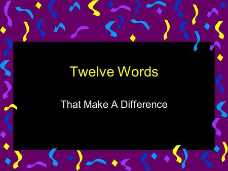 Twelve Words That Make A Difference. Analyze Take it apart Chunk it Think about the small chunks Decompose Look deep into it Break it down!