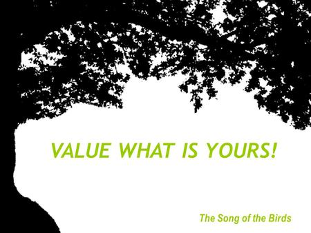 VALUE WHAT IS YOURS! The Song of the Birds THE OWNER OF A SMALL BUSINESS, A FRIEND OF THE POET OLAVO BILAC, MET HIM ON THE STREET AND ASKED HIM.