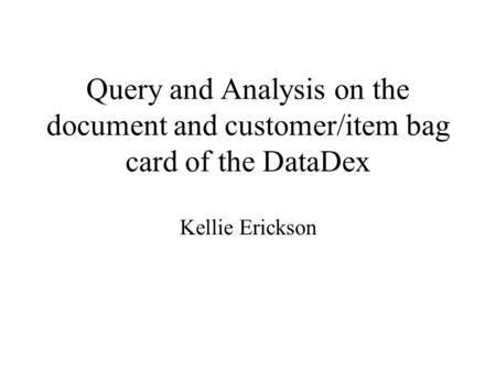 Query and Analysis on the document and customer/item bag card of the DataDex Kellie Erickson.