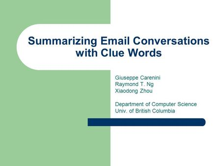 Summarizing Email Conversations with Clue Words Giuseppe Carenini Raymond T. Ng Xiaodong Zhou Department of Computer Science Univ. of British Columbia.