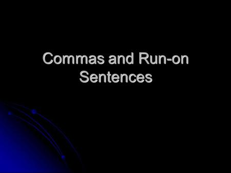 Commas and Run-on Sentences. Items in a series 1) Use commas to separate items in a series 1) Use commas to separate items in a series January, February,