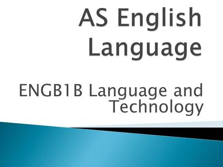 ENGB1B Language and Technology. By the end of this session you will be able to:  modify your language to be suitable <strong>for</strong> a variety of contexts  identify.