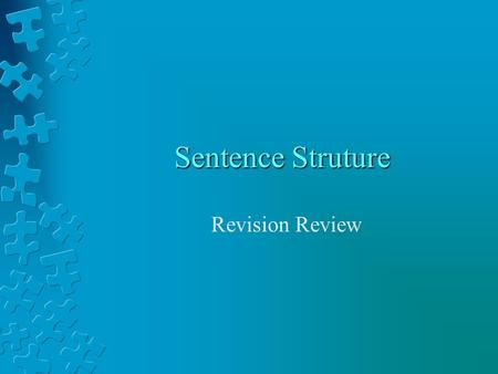 Sentence Struture Revision Review. What Does Sentence Structure Mean? Sentence structure refers to what is included in the group of words that you deem.