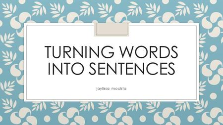 TURNING WORDS INTO SENTENCES jaylissa mockta. Lesson Plan ◦ This lesson is to help the young children with sentence building. Meaning they will be able.
