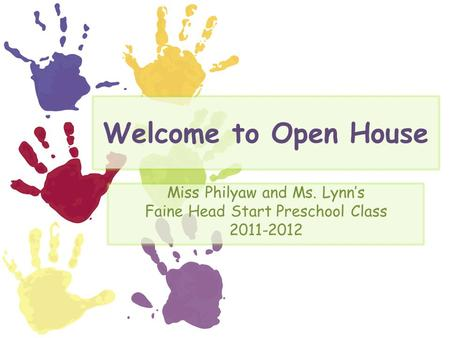 Welcome to Open House Miss Philyaw and Ms. Lynn's Faine Head Start Preschool Class 2011-2012.