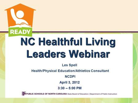 NC Healthful Living Leaders Webinar Les Spell Health/Physical Education/Athletics Consultant NCDPI April 3, 2012 3:30 – 5:00 PM.