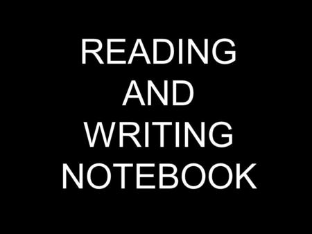 READING AND WRITING NOTEBOOK. RULES Write on EVERY page. – Pencils or ballpoint pens ONLY Leave all pages in the book. Use only for Language Arts. Make.