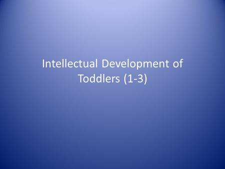 Intellectual Development of Toddlers (1-3)