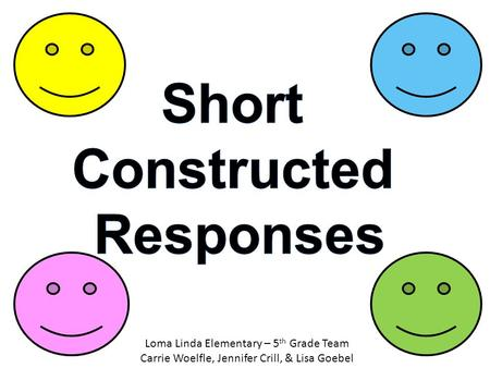 Loma Linda Elementary – 5 th Grade Team Carrie Woelfle, Jennifer Crill, & Lisa Goebel.
