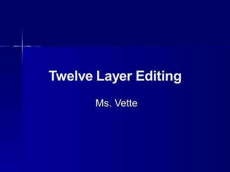 Twelve Layer Editing Ms. Vette. You will need: 12 different colors Your rough draft A legend on your paper.