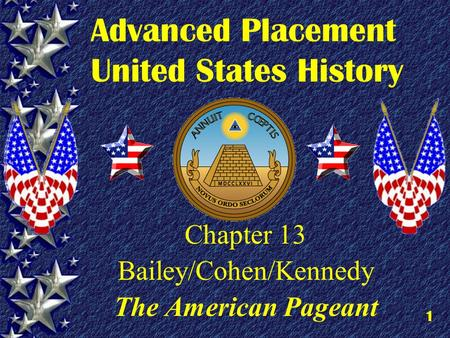 1 Advanced Placement United States History Chapter 13 Bailey/Cohen/Kennedy The American Pageant.