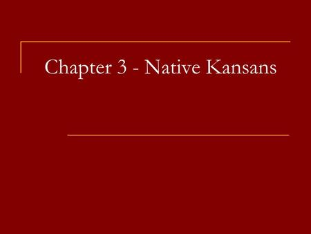 Chapter 3 - Native Kansans. Native Kansans All Kansans are descended from immigrants even the Native Americans Where did the first Native Americans come.