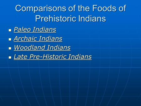 Comparisons of the Foods of Prehistoric Indians Paleo Indians Paleo Indians Paleo Indians Paleo Indians Archaic Indians Archaic Indians Archaic Indians.