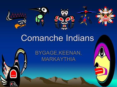 Comanche Indians BYGAGE,KEENAN, MARKAYTHIA. HOMES THE COMANCHE INDIANS WERE ONCE PART OF THE NORTHERN SHOSHONE TRIBE OF WYOMING,BUT SPLIT OFF FROM THEM.