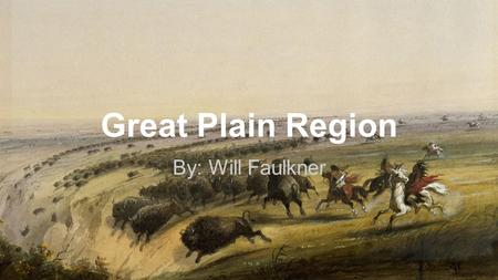 Great Plain Region By: Will Faulkner. About the Region The Great Plain Region is located in central United States. The climate is very hot in summers.