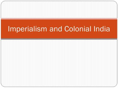Imperialism and Colonial India. Definition One country's domination of the political, economic, and social life of another country.