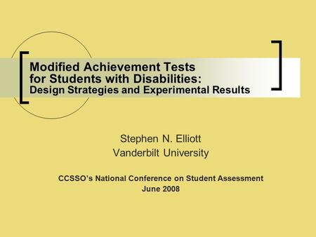 Modified Achievement Tests for Students with Disabilities: Design Strategies and Experimental Results Stephen N. Elliott Vanderbilt University CCSSO's.