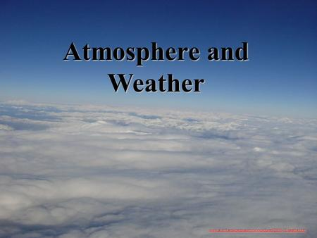 Atmosphere and Weather www.ai.mit.edu/people/jimmylin/pictures/2001-12-seattle.htm.
