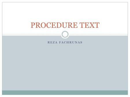REZA FACHRUNAS PROCEDURE TEXT. How to measure our lung capacity Today, I am going to tell you a way of measuring the amount of air your lungs hold. To.