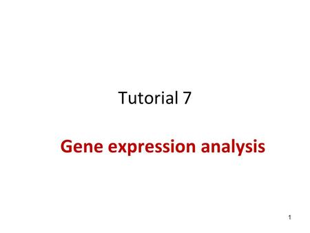 Tutorial 7 Gene expression analysis 1. How to interpret an expression matrix Expression data DBs - GEO General clustering methods Unsupervised Clustering.