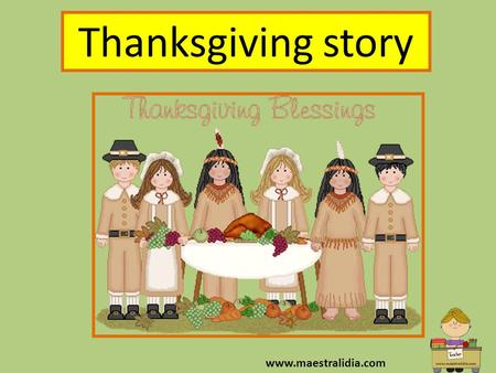 Thanksgiving story www.maestralidia.com. Thanksgiving Americans celebrate Thanksgiving on the 4 th Thursday in November. Everyone spends Thanksgiving.