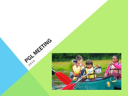 PGL MEETING 2014. CONTENTS What is PGL? Your pack Where is it? Who is going? What do I need to take? Special arrangements Accommodation Meals Activity.