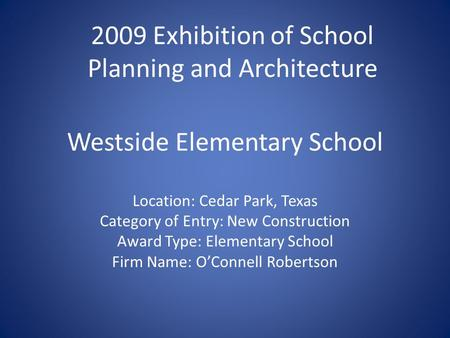Westside Elementary School Location: Cedar Park, Texas Category of Entry: New Construction Award Type: Elementary School Firm Name: O'Connell Robertson.
