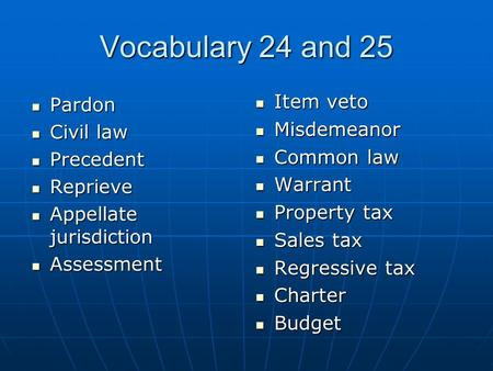 Vocabulary 24 and 25 Item veto Item veto Misdemeanor Misdemeanor Common law Common law Warrant Warrant Property tax Property tax Sales tax Sales tax Regressive.