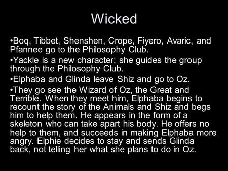 Wicked Boq, Tibbet, Shenshen, Crope, Fiyero, Avaric, and Pfannee go to the Philosophy Club. Yackle is a new character; she guides the group through the.