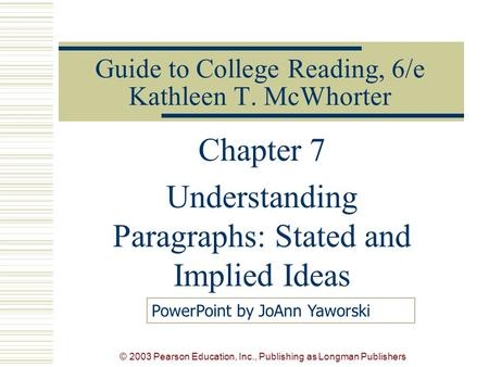 © 2003 Pearson Education, Inc., Publishing as Longman Publishers Guide to College Reading, 6/e Kathleen T. McWhorter Chapter 7 Understanding Paragraphs: