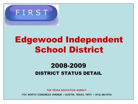 Edgewood Independent School District 2008-2009 DISTRICT STATUS DETAIL THE TEXAS EDUCATION AGENCY 1701 NORTH CONGRESS AVENUE – AUSTIN, TEXAS, 78701 – (512)