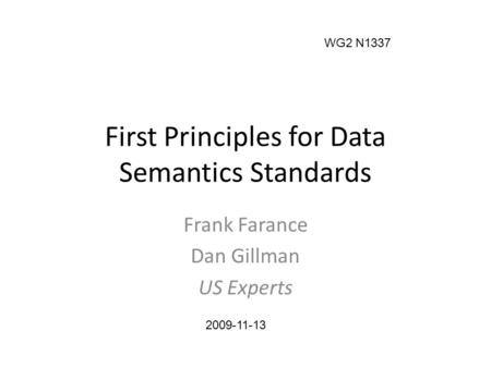 First Principles for Data Semantics Standards Frank Farance Dan Gillman US Experts WG2 N1337 2009-11-13.