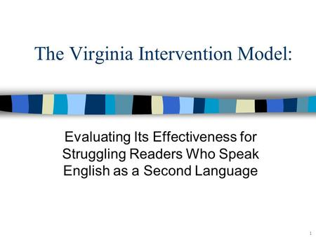 The Virginia Intervention Model: Evaluating Its Effectiveness for Struggling Readers Who Speak English as a Second Language 1.