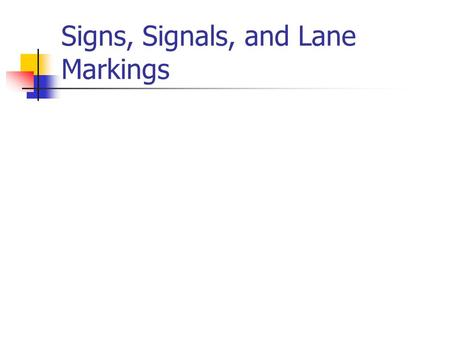 Signs, Signals, and Lane Markings. Three types of traffic control devices. Signs Signals Lane Markings.
