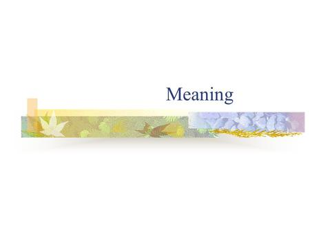 Meaning. Semantics (the study of meaning) Semantics: the study of meaning, or to be more specific, the study of the meaning of linguistic units, words.