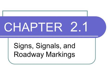 CHAPTER 2.1 Signs, Signals, and Roadway Markings.