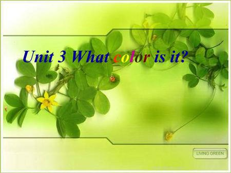 Unit 3 What color is it? rainbow red brown green blue white purple black yellow orange grey.