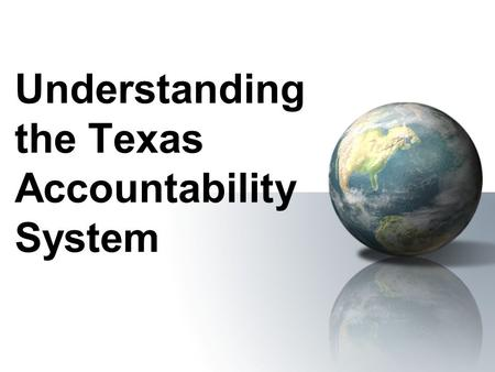 Understanding the Texas Accountability System. – 1979 Texas Assessment of Basic Skills (TABS) – 1985 Texas Educational Assessment of Minimum Skills (TEAMS)