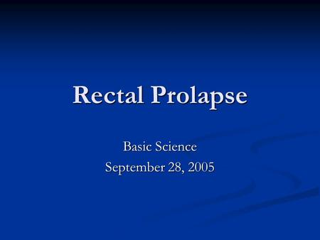 Rectal Prolapse Basic Science September 28, 2005.