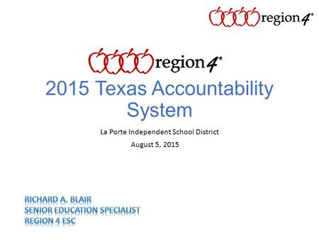 2015 Texas Accountability System La Porte Independent School District August 5, 2015.