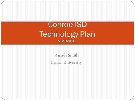 Ranada Smith Lamar University Conroe ISD Technology Plan 2010-2013.