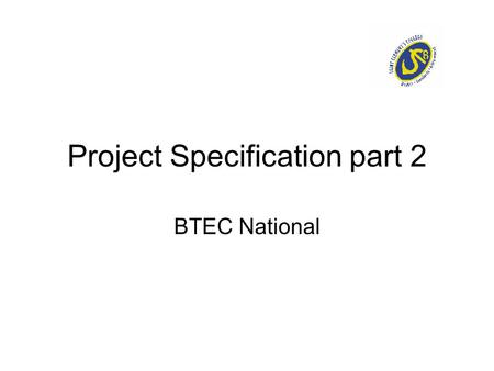 Project Specification part 2 BTEC National. Project boundaries or scope The boundaries or scope of a project are what the project aims to achieve. The.