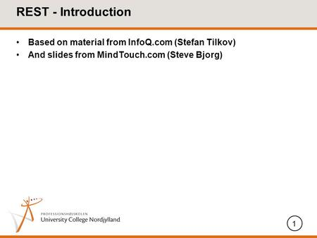 REST - Introduction Based on material from InfoQ.com (Stefan Tilkov) And slides from MindTouch.com (Steve Bjorg) 1.